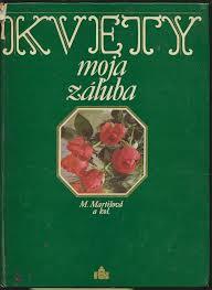 """""""Kvety moja záľuba , Martišová M,"""