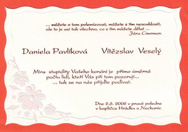 Danuška a Vítek 2.6.2006 - Toto je naše oznámení. Zvolili jsme trochu netradiční text, tak se bojíme, abychom za  něj nebyli starší generací ukamenováni