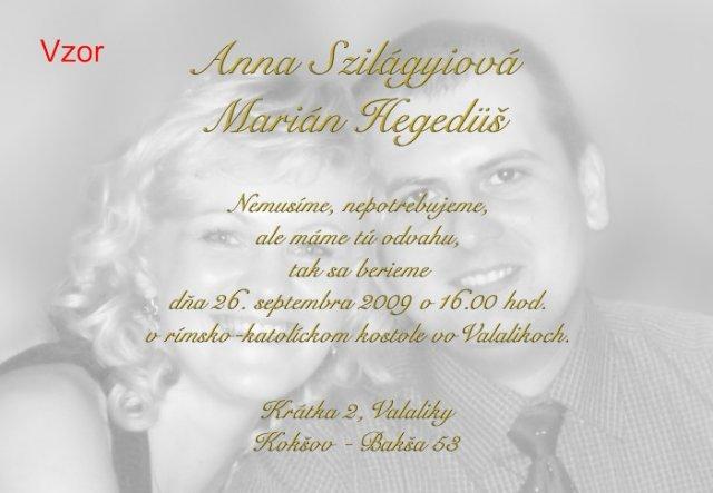 Anna Szilágyiová{{_AND_}}Marián Hegeduš - Naše svadobné oznámenie, motto sme našli na nete a veľmi sa nám páčilo..sorry za copy.