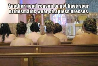 Fotka pro ty, které se rozhodují zda koupit/nekoupit družičkám šaty bez ramínek :D
