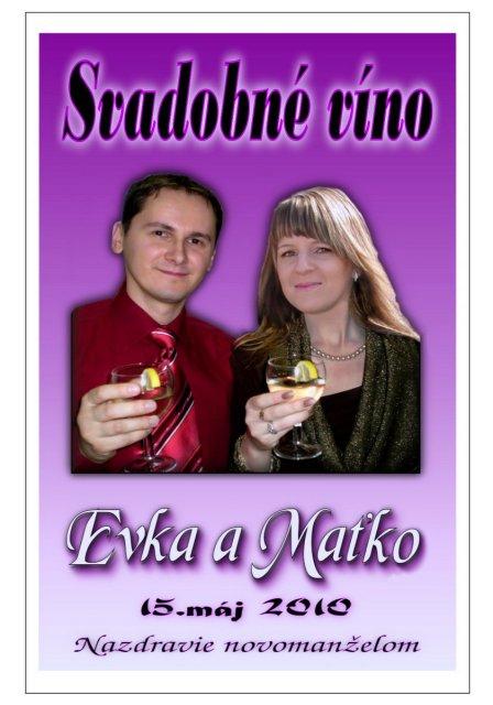 Evka a Maťko 15.05.2010 - moja laska stihla vyrobit uz aj vignetky na vino krasne