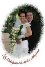 Naše poděkování pro naše blízké za gratulace a svatební dary. :-)