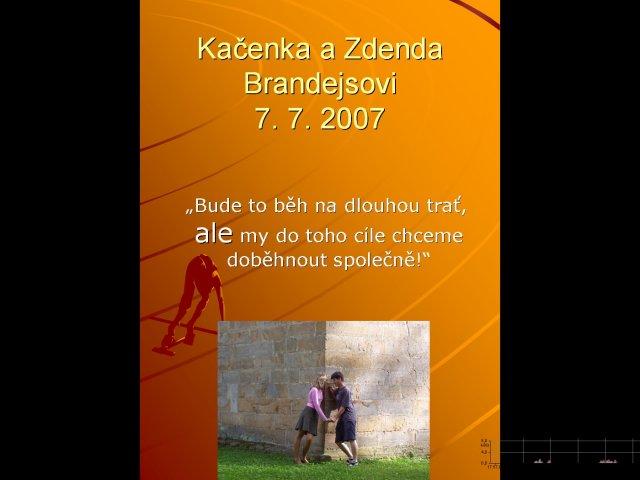 Kačenka a Zdenda (Brandejsovi) 7.7. 2007 - první pokus o svatební prezentaci