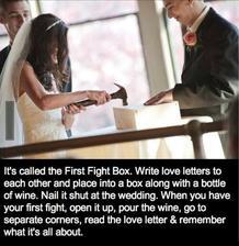 """""""Skříňka první hádky""""-napíšete s ženichem jeden druhému krásný milostný dopis,uložíte do skříňky spolu s lahví vína a zatlučete.Při první manželské hádce skříňku otevřete,nalijete si víno,odděleně si dopisy přečtete a připomenete,o čem to vlastně je."""
